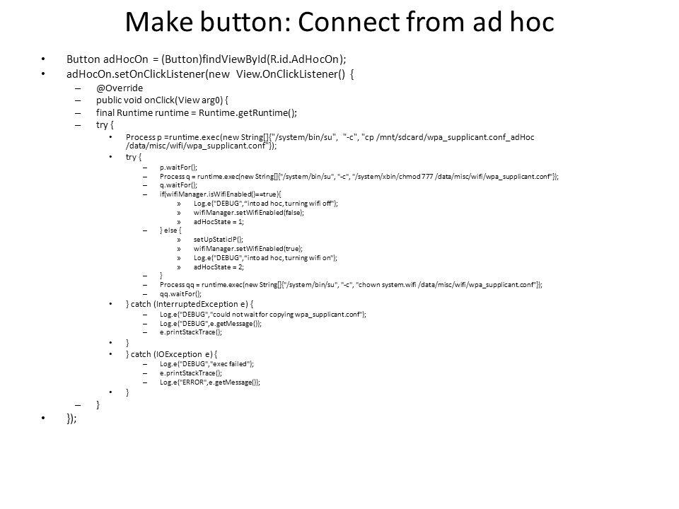 Button adHocOn = (Button)findViewById(R.id.AdHocOn); adHocOn.setOnClickListener(new View.OnClickListener() { – @Override – public void onClick(View ar