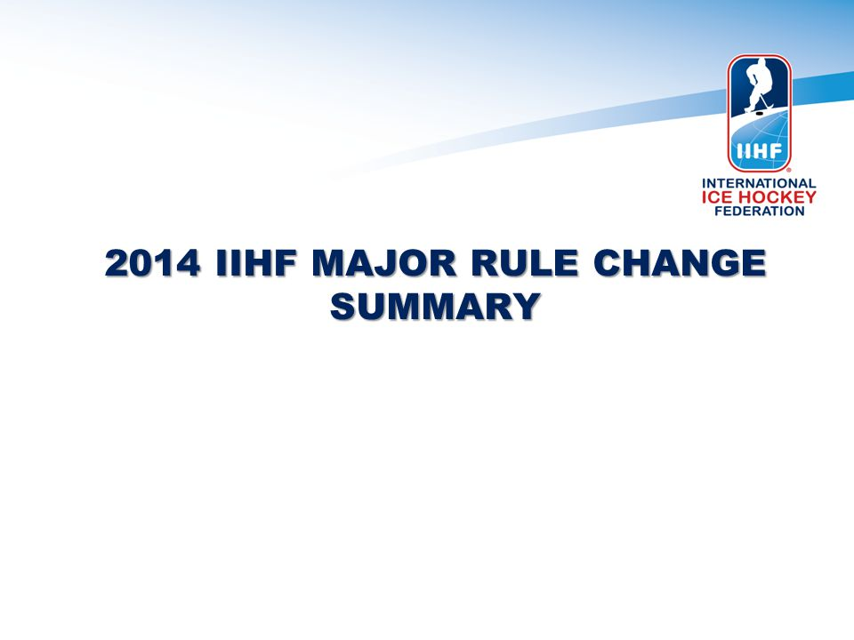 2014 IIHF MAJOR RULE CHANGE SUMMARY