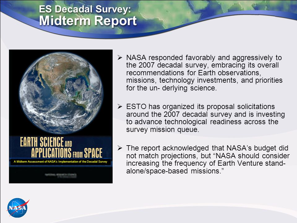 ES Decadal Survey: Midterm Report  NASA responded favorably and aggressively to the 2007 decadal survey, embracing its overall recommendations for Ea