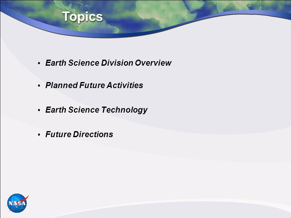 Earth Science Division Overview Planned Future Activities Earth Science Technology Future Directions Topics
