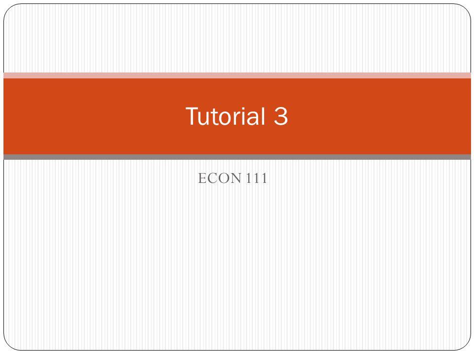 ECON 111 Tutorial 3