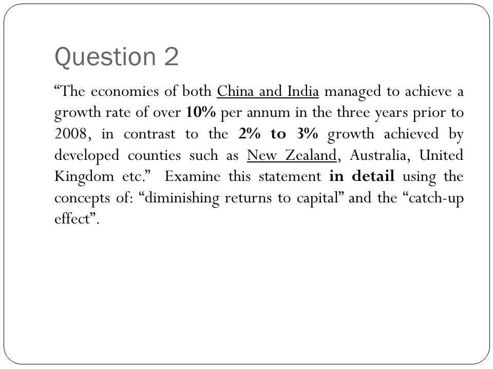"""Question 2 """"The economies of both China and India managed to achieve a growth rate of over 10% per annum in the three years prior to 2008, in contrast"""