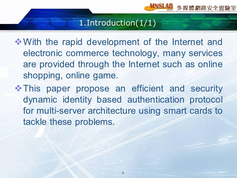 多媒體網路安全實驗室 1.Introduction(1/1)  With the rapid development of the Internet and electronic commerce technology, many services are provided through the Internet such as online shopping, online game.