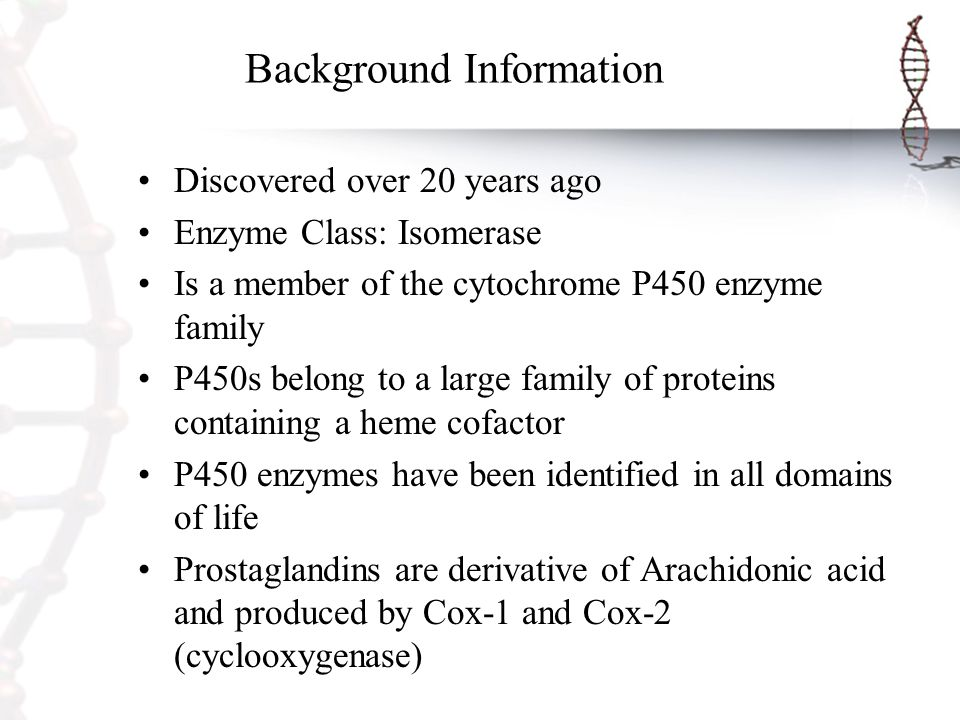Background Information Discovered over 20 years ago Enzyme Class: Isomerase Is a member of the cytochrome P450 enzyme family P450s belong to a large f