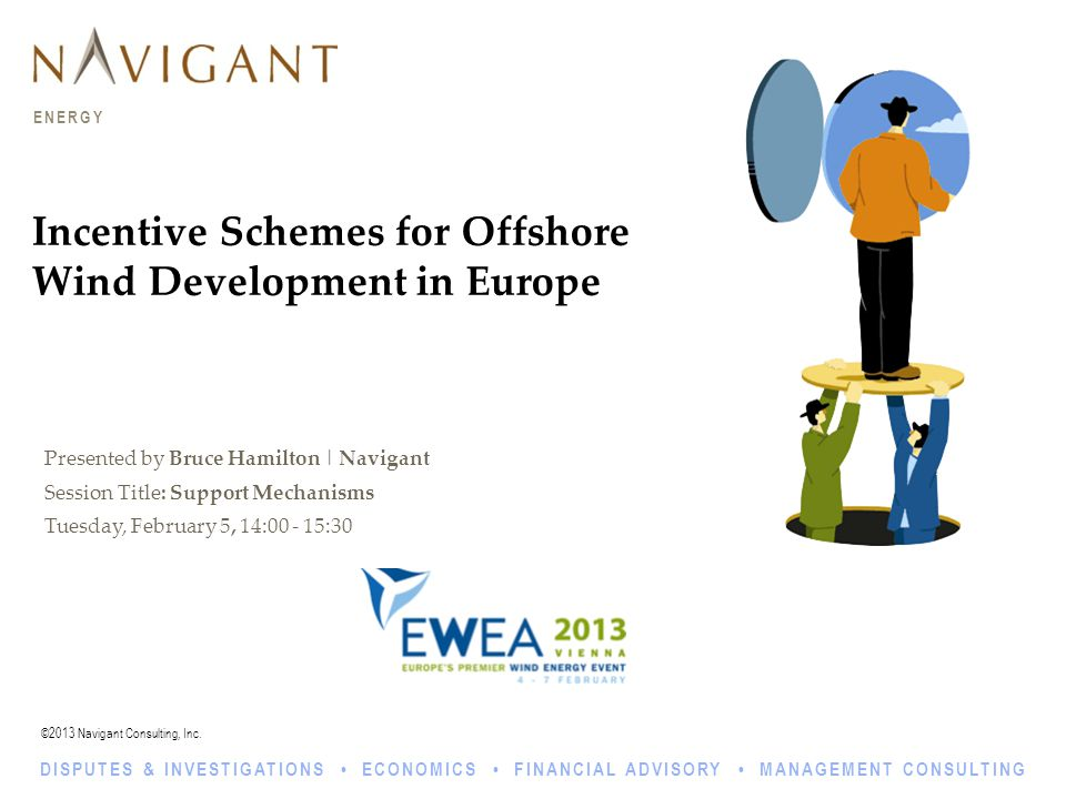©2013 Navigant Consulting, Inc. ENERGY DISPUTES & INVESTIGATIONS ECONOMICS FINANCIAL ADVISORY MANAGEMENT CONSULTING Incentive Schemes for Offshore Win