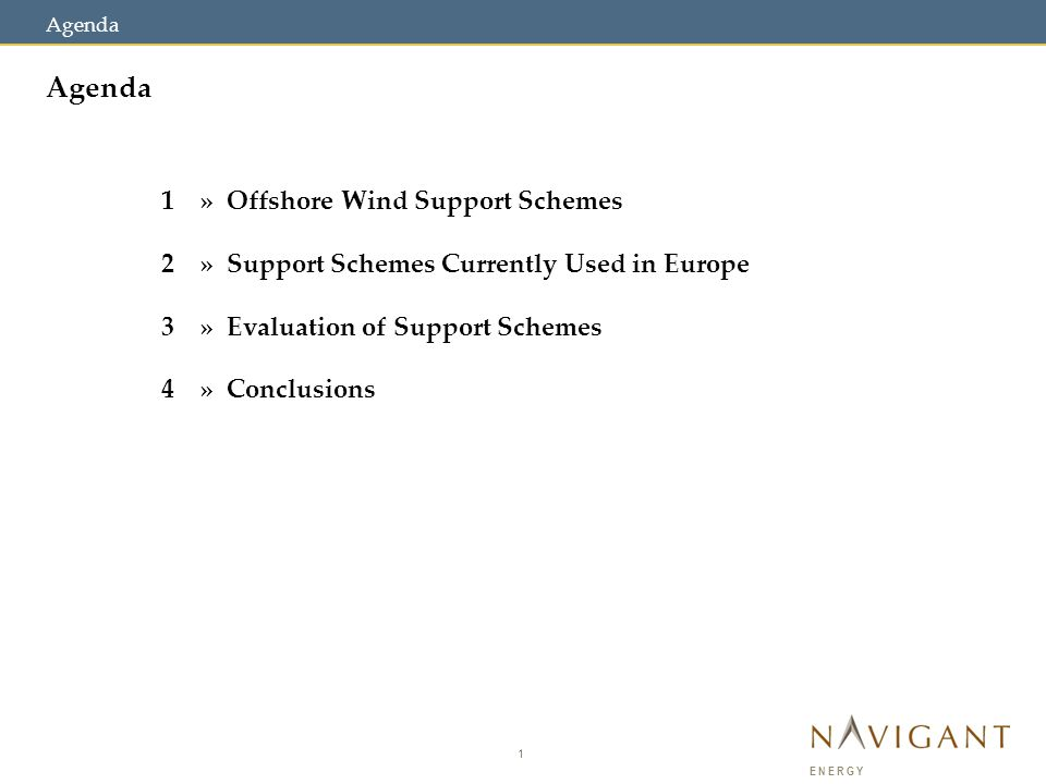 1 ENERGY Agenda 1» Offshore Wind Support Schemes 2» Support Schemes Currently Used in Europe 3» Evaluation of Support Schemes 4» Conclusions
