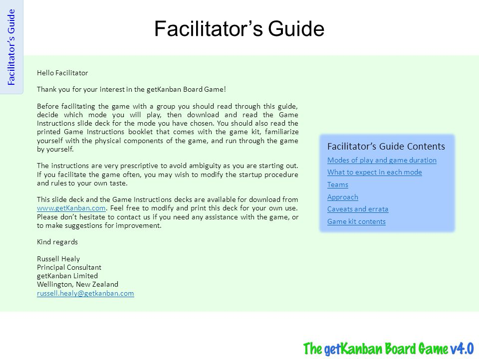 Facilitator's Guide Hello Facilitator Thank you for your interest in the getKanban Board Game! Before facilitating the game with a group you should re