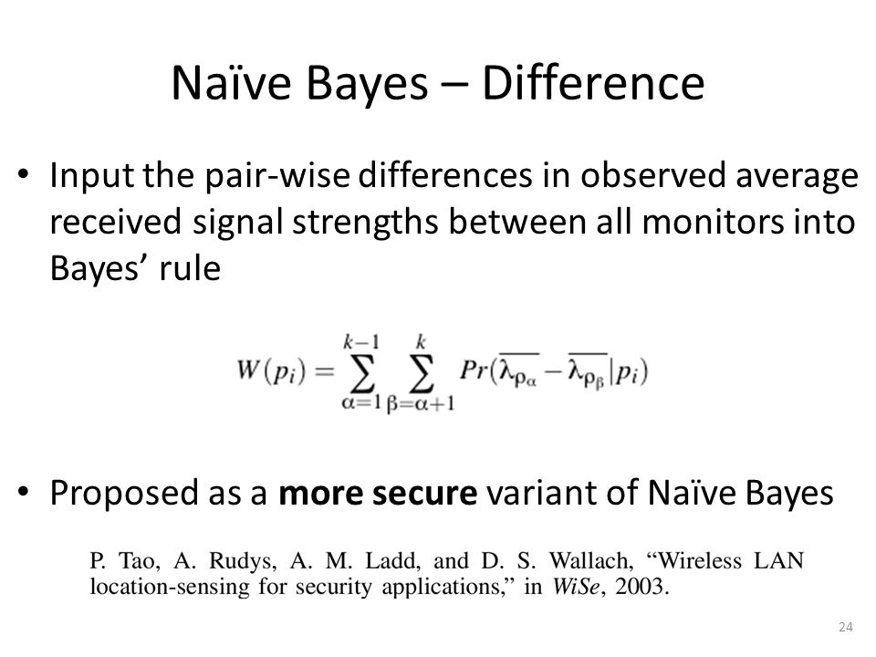 Naïve Bayes – Difference 24 Input the pair-wise differences in observed average received signal strengths between all monitors into Bayes' rule Propos