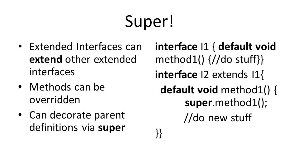 Super! Extended Interfaces can extend other extended interfaces Methods can be overridden Can decorate parent definitions via super interface I1 { def