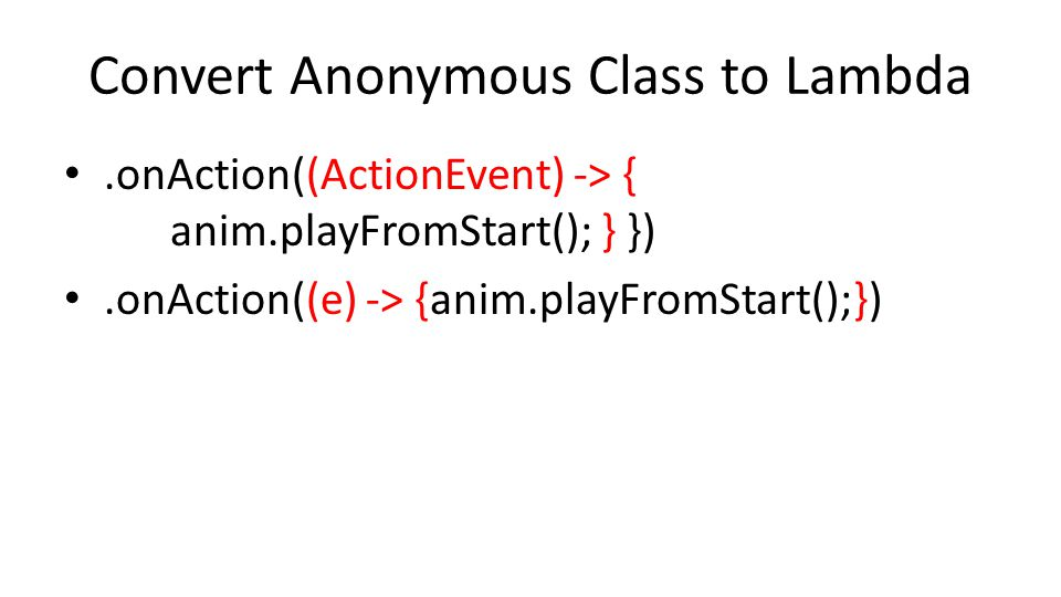 Convert Anonymous Class to Lambda.onAction((ActionEvent) -> { anim.playFromStart(); } }).onAction((e) -> {anim.playFromStart();})