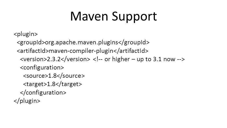 Maven Support org.apache.maven.plugins maven-compiler-plugin 2.3.2 1.8