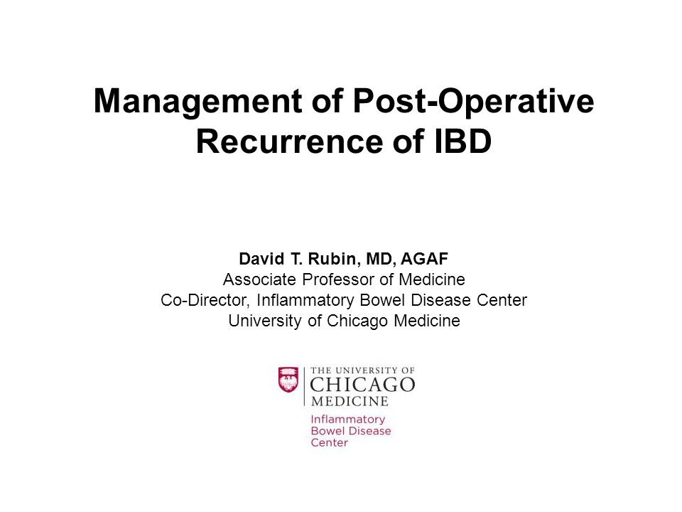 Assessment of Risk of Post-Operative Recurrence Should Occur Pre-operatively Know your patient Discuss the available options Manage medical therapies Communicate with the surgeons –Clarify type, extent and severity of disease –Discuss plans for immune suppression Be proactive.