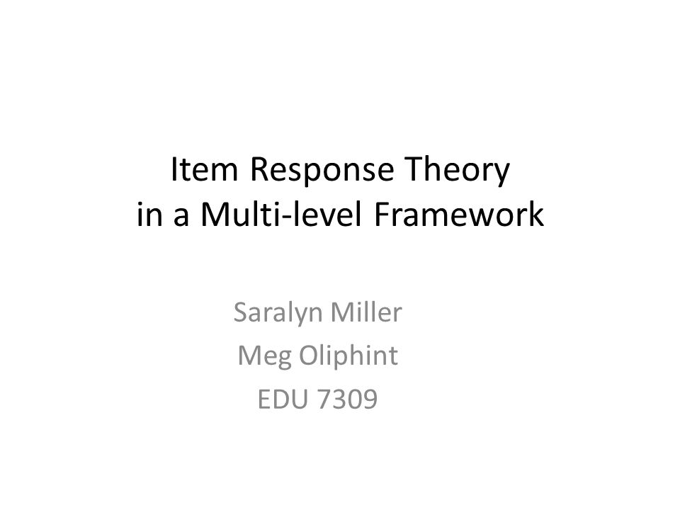 Item Response Theory in a Multi-level Framework Saralyn Miller Meg Oliphint EDU 7309
