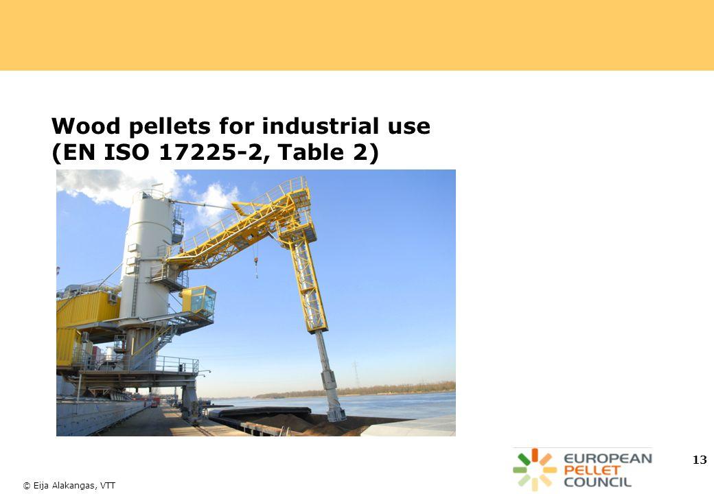 © Eija Alakangas, VTT 13 Wood pellets for industrial use (EN ISO 17225-2, Table 2)