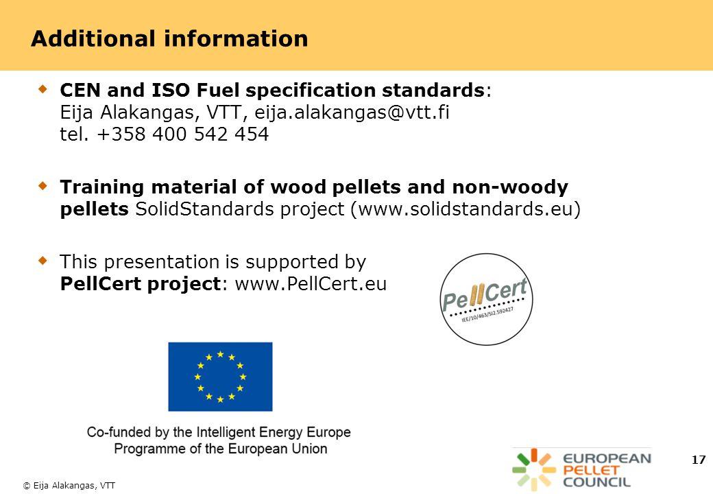 © Eija Alakangas, VTT Additional information  CEN and ISO Fuel specification standards: Eija Alakangas, VTT, eija.alakangas@vtt.fi tel.
