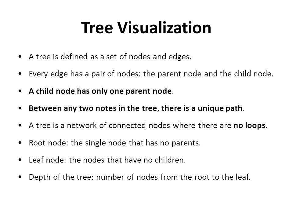 Tree Visualization A tree is defined as a set of nodes and edges.