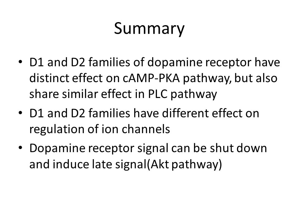 Summary D1 and D2 families of dopamine receptor have distinct effect on cAMP-PKA pathway, but also share similar effect in PLC pathway D1 and D2 famil