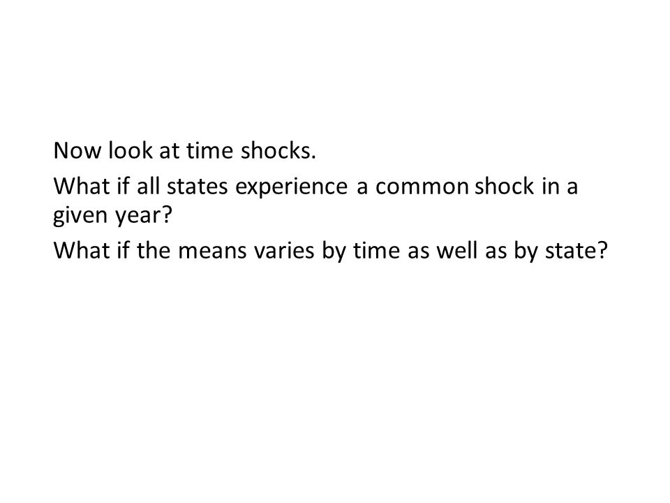 Now look at time shocks. What if all states experience a common shock in a given year.
