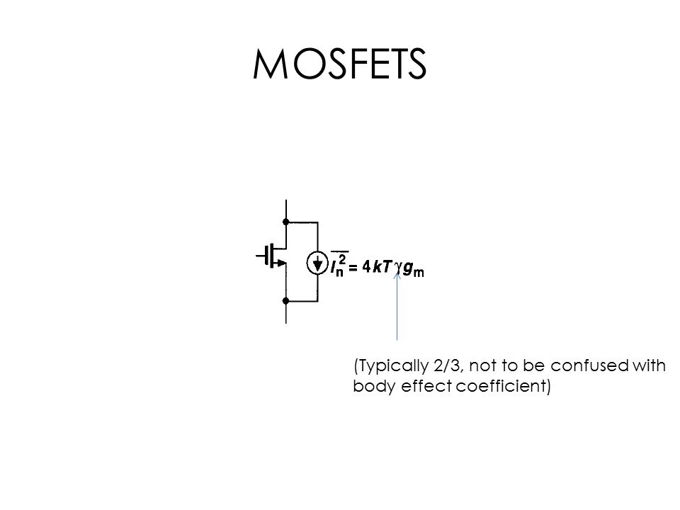 MOSFETS (Typically 2/3, not to be confused with body effect coefficient)