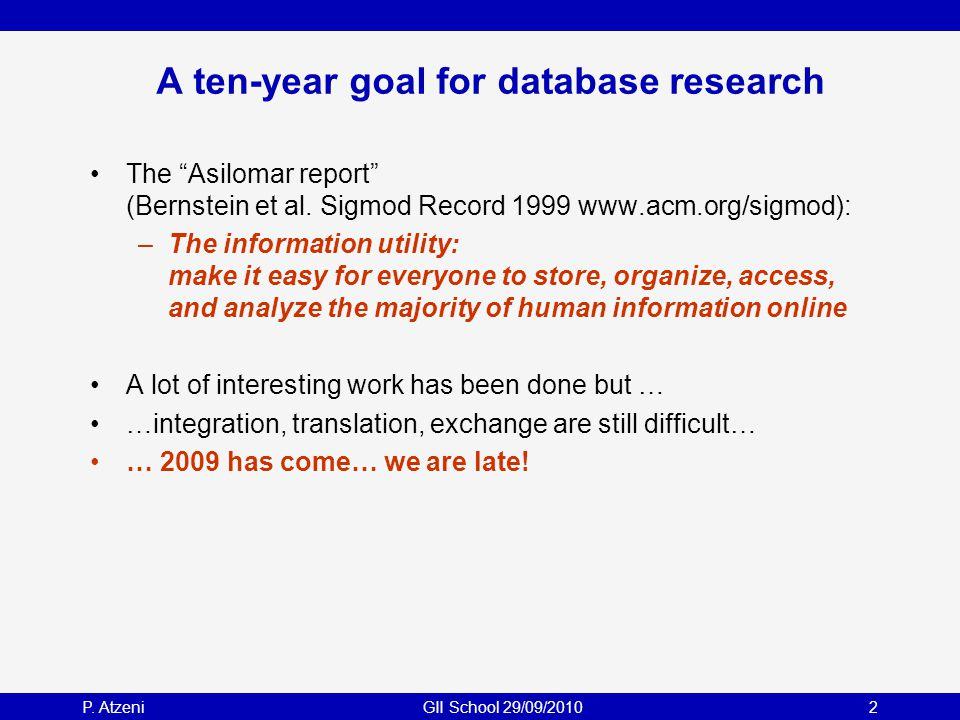 "P. AtzeniGII School 29/09/20102 A ten-year goal for database research The ""Asilomar report"" (Bernstein et al. Sigmod Record 1999 www.acm.org/sigmod):"