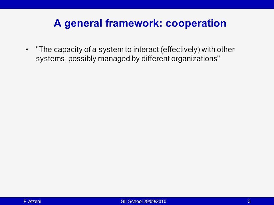 P. AtzeniGII School 29/09/20103 A general framework: cooperation