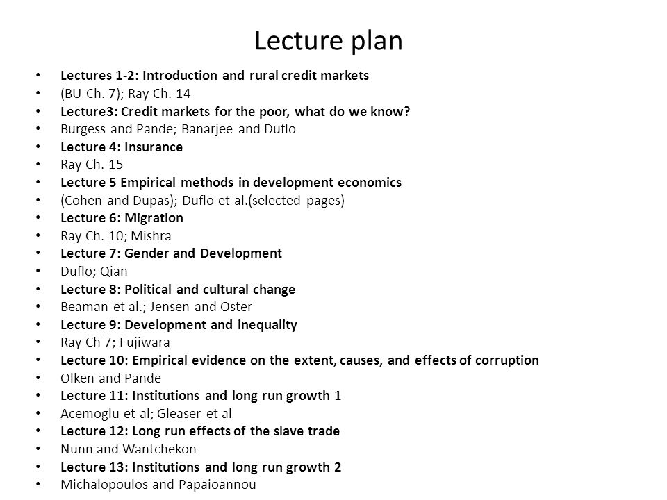 Lecture plan Lectures 1-2: Introduction and rural credit markets (BU Ch. 7); Ray Ch. 14 Lecture3: Credit markets for the poor, what do we know? Burges