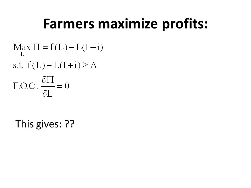 Farmers maximize profits: This gives: ??