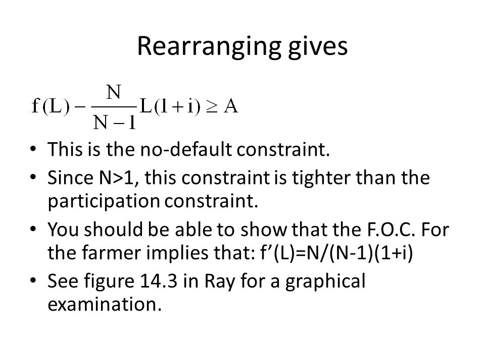 Rearranging gives This is the no-default constraint. Since N>1, this constraint is tighter than the participation constraint. You should be able to sh