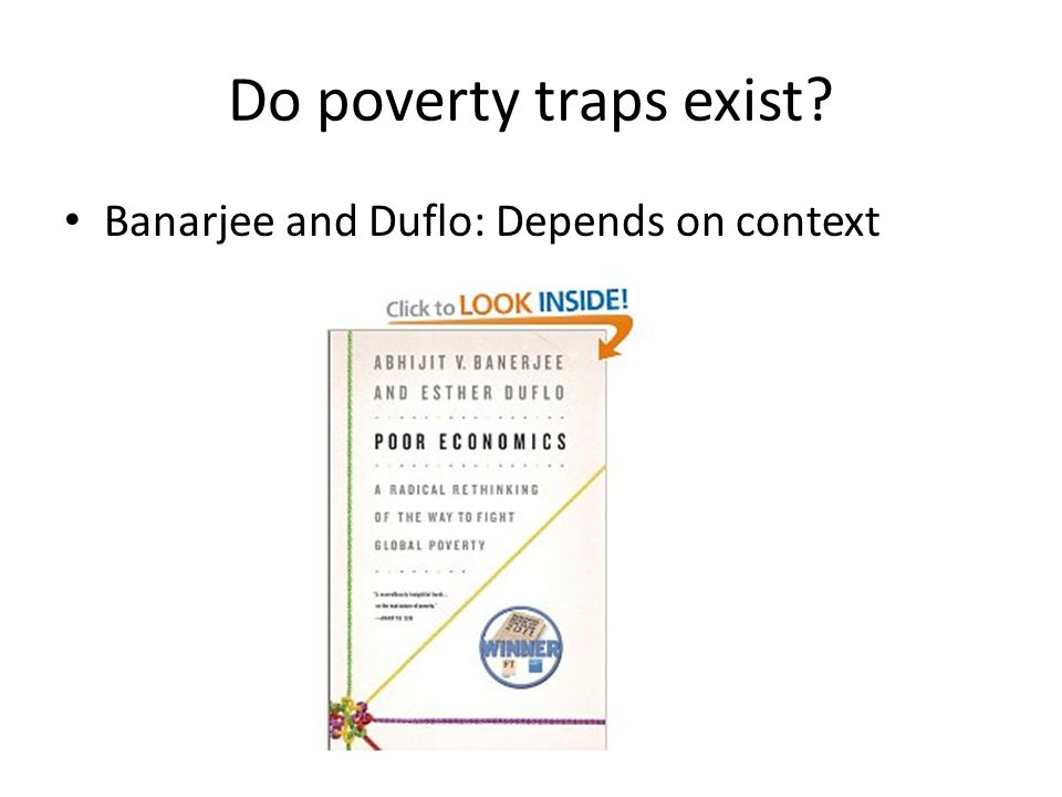 Do poverty traps exist Banarjee and Duflo: Depends on context