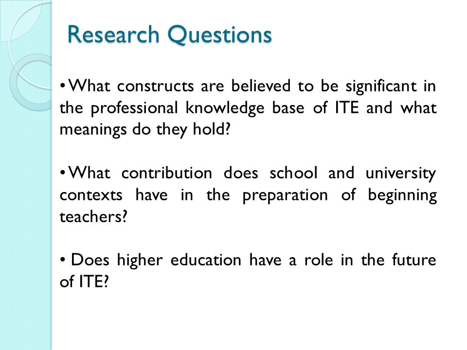 What constructs are believed to be significant in the professional knowledge base of ITE and what meanings do they hold? What contribution does school