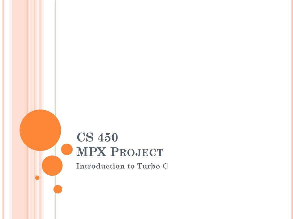 CS 450 MPX P ROJECT Introduction to Turbo C