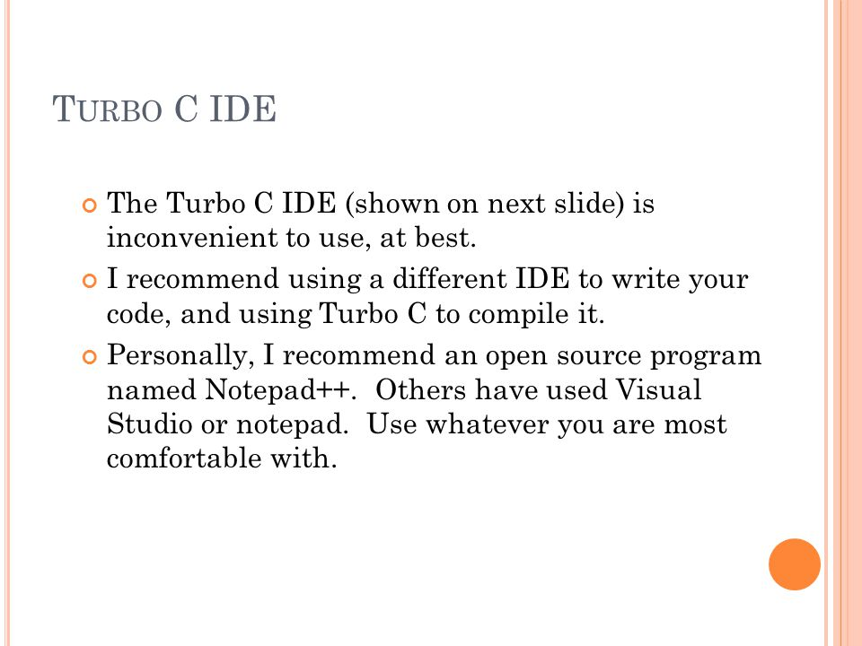 T URBO C IDE The Turbo C IDE (shown on next slide) is inconvenient to use, at best.