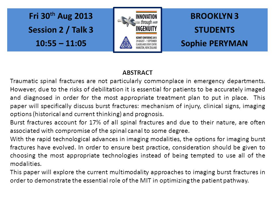 BROOKLYN 3 STUDENTS Sophie PERYMAN Fri 30 th Aug 2013 Session 2 / Talk 3 10:55 – 11:05 ABSTRACT Traumatic spinal fractures are not particularly commonplace in emergency departments.