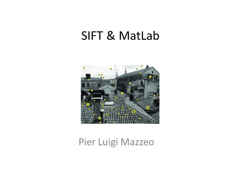 SIFT & MatLab Pier Luigi Mazzeo