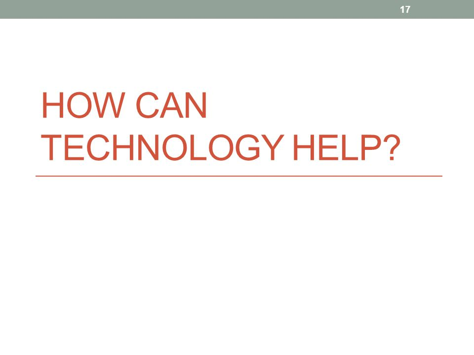 HOW CAN TECHNOLOGY HELP? 17