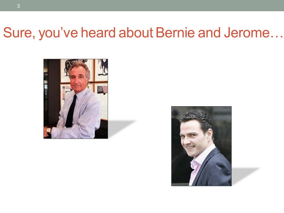 Sure, you've heard about Bernie and Jerome… 3