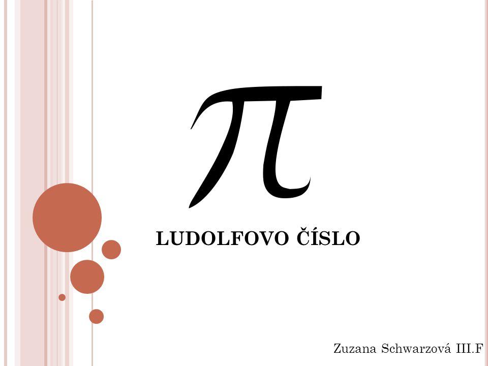 LUDOLFOVO ČÍSLO Zuzana Schwarzová III.F