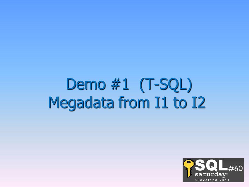 Demo #1 (T-SQL) Megadata from I1 to I2 Demo #1 (T-SQL) Megadata from I1 to I2
