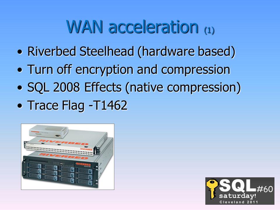 WAN acceleration (1) Riverbed Steelhead (hardware based)Riverbed Steelhead (hardware based) Turn off encryption and compressionTurn off encryption and