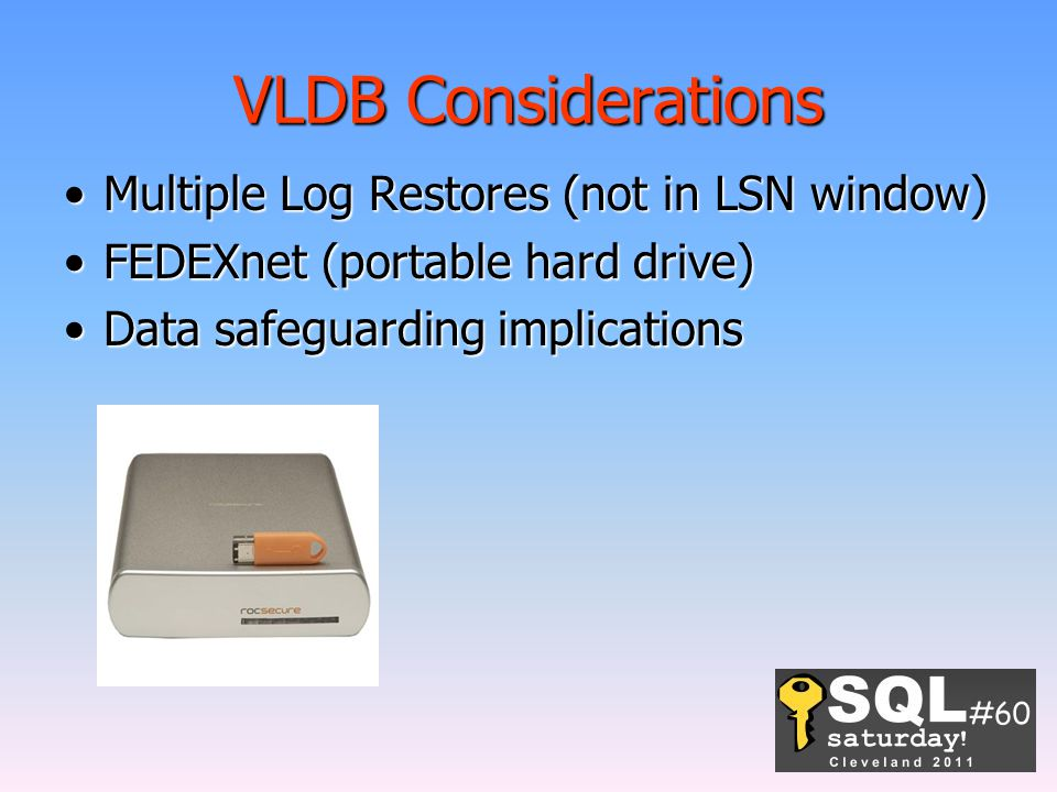VLDB Considerations Multiple Log Restores (not in LSN window)Multiple Log Restores (not in LSN window) FEDEXnet (portable hard drive)FEDEXnet (portable hard drive) Data safeguarding implicationsData safeguarding implications