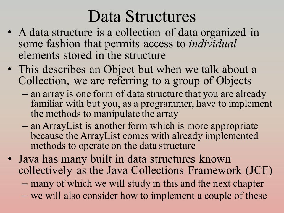 Data Structures A data structure is a collection of data organized in some fashion that permits access to individual elements stored in the structure