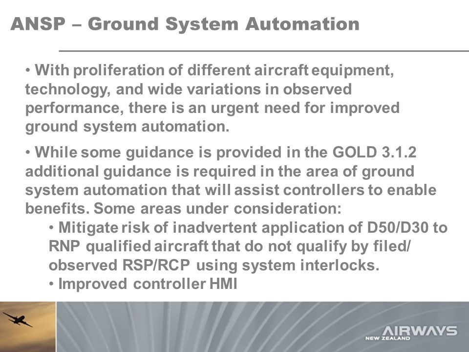 ANSP – Ground System Automation With proliferation of different aircraft equipment, technology, and wide variations in observed performance, there is