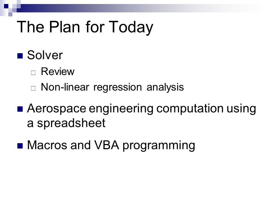 The Plan for Today Solver  Review  Non-linear regression analysis Aerospace engineering computation using a spreadsheet Macros and VBA programming