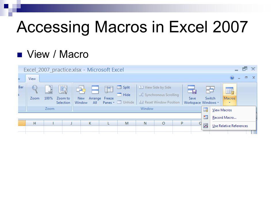 Accessing Macros in Excel 2007 View / Macro