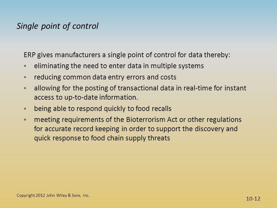 Single point of control ERP gives manufacturers a single point of control for data thereby:  eliminating the need to enter data in multiple systems 