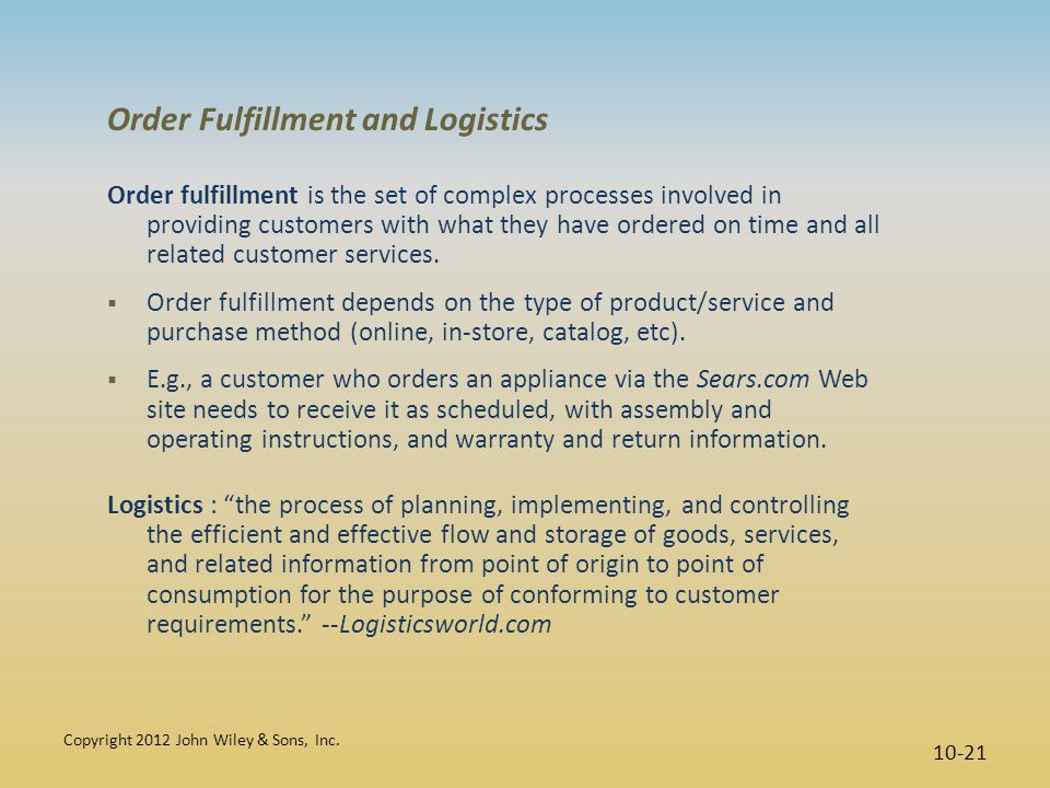 Order Fulfillment and Logistics Order fulfillment is the set of complex processes involved in providing customers with what they have ordered on time