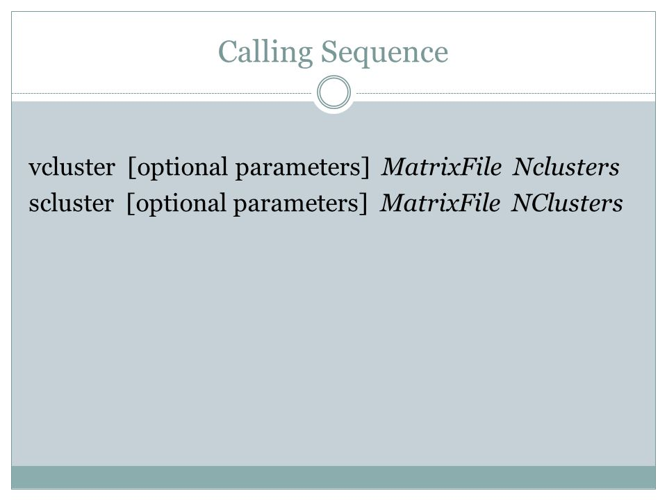 Calling Sequence vcluster [optional parameters] MatrixFile Nclusters scluster [optional parameters] MatrixFile NClusters