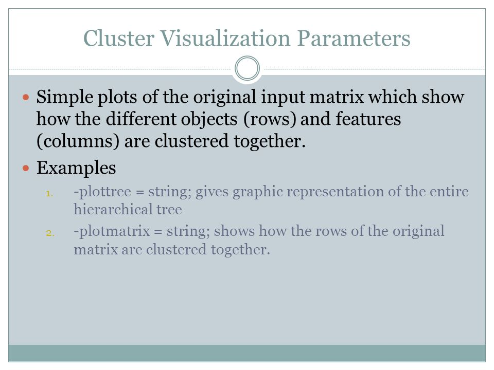 Cluster Visualization Parameters Simple plots of the original input matrix which show how the different objects (rows) and features (columns) are clustered together.