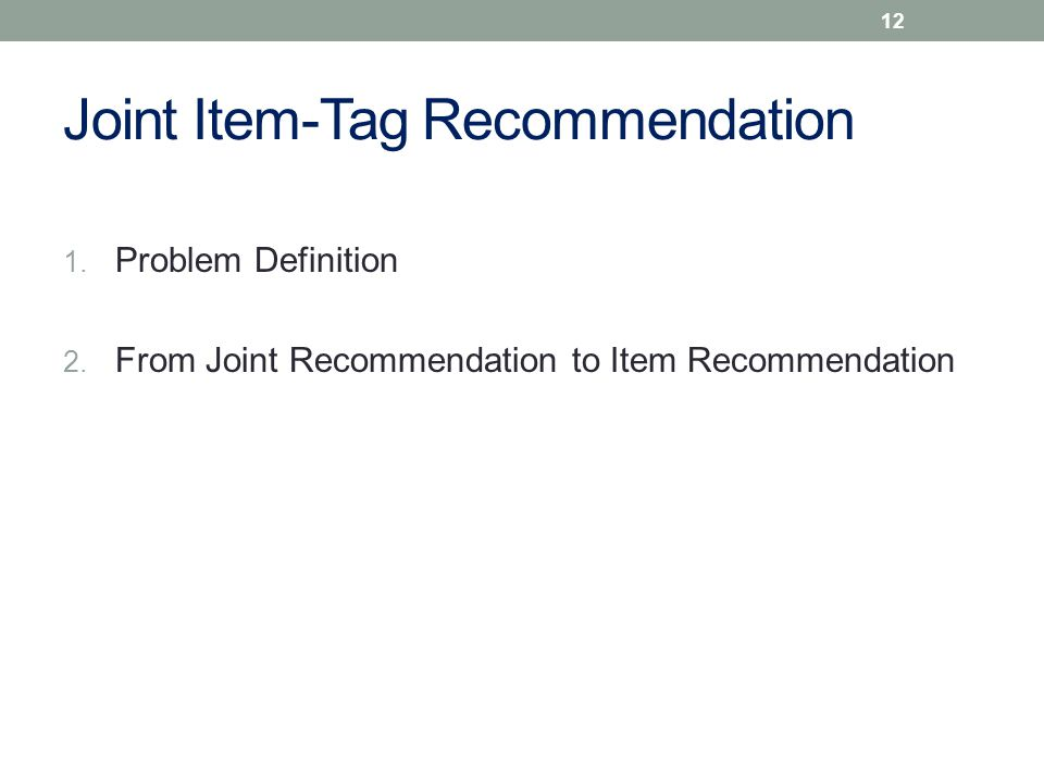 Joint Item-Tag Recommendation 1. Problem Definition 2.