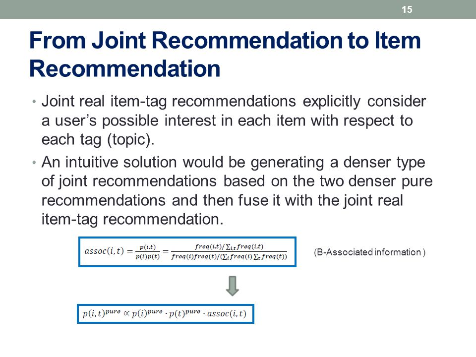 From Joint Recommendation to Item Recommendation Joint real item-tag recommendations explicitly consider a user's possible interest in each item with respect to each tag (topic).